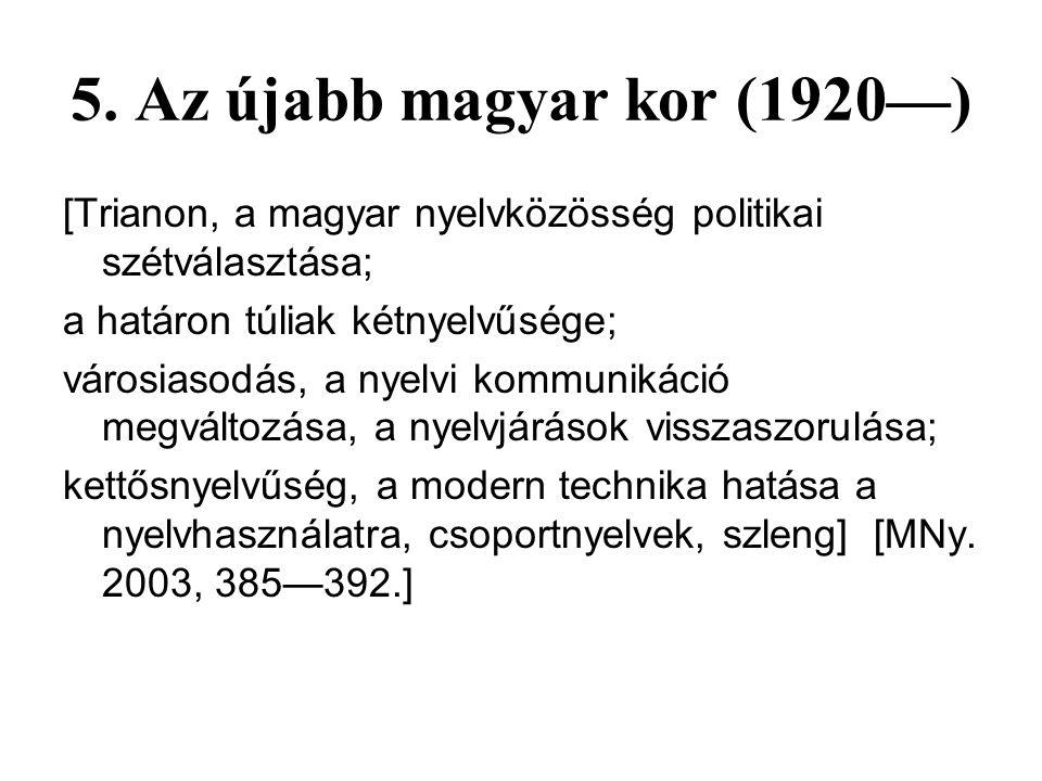 5. Az újabb magyar kor (1920—) [Trianon, a magyar nyelvközösség politikai szétválasztása; a határon túliak kétnyelvűsége;